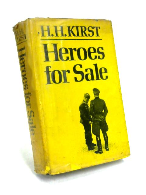 Heroes for Sale by H. H. Kirst
