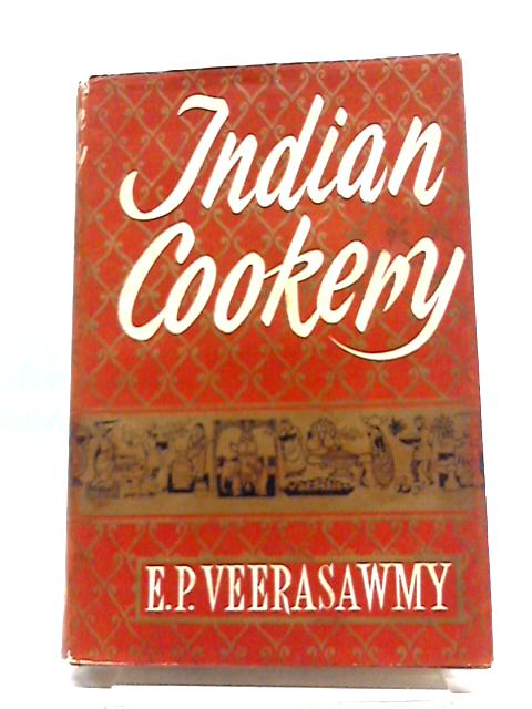 Indian Cookery For Use In All Countries by E.P Veerasawmy