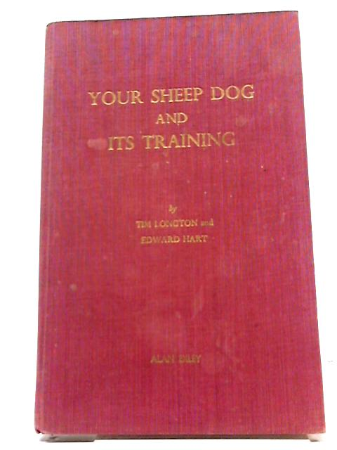 Your Sheepdog And Its Training By Tim Longton and Edward Hart