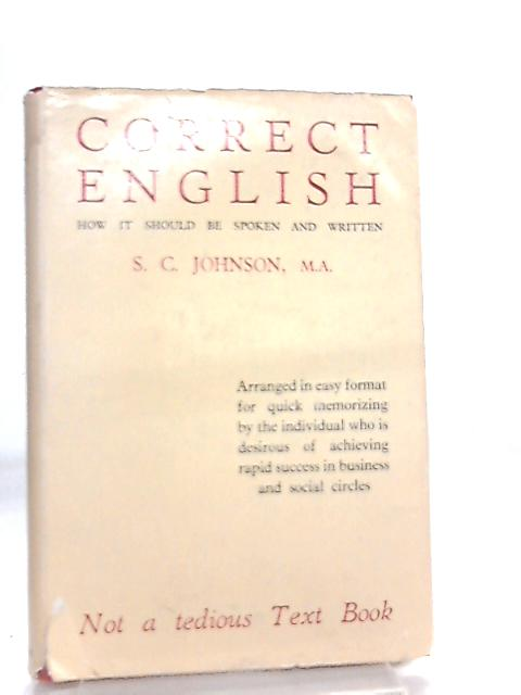 Correct English - How it should be spoken and written By S. C. Johnson