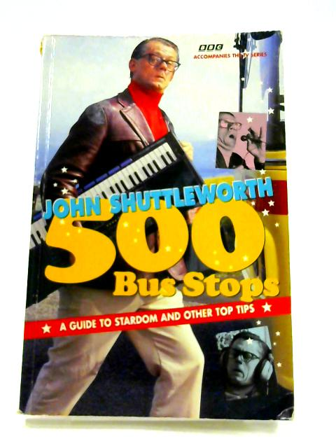 500 Bus Stops: A Guide to Stardom and Other Top Tips by John Shuttleworth