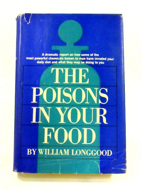 The Poisons in Your Food By William Longgood