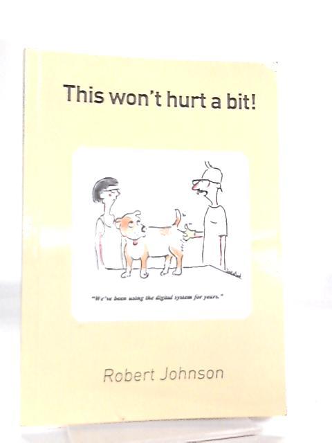 This Won't Hurt A Bit! By Robert Johnson