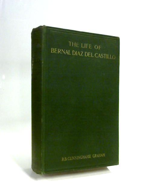 The Life of Bernal Diaz Del Castillo By R B C Graham