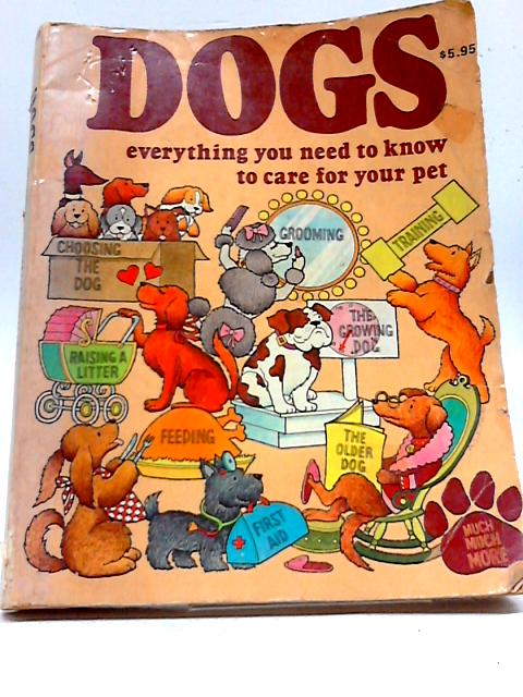 Dogs Everything You Need To Know To Care For Your Pet By Heather Latimer