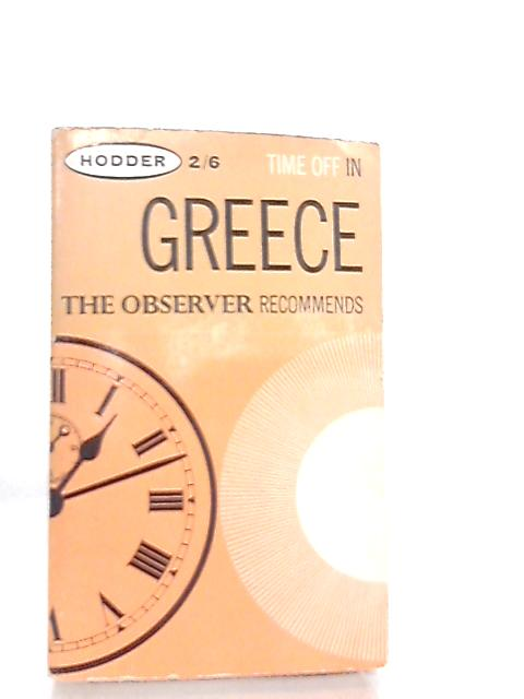 Time Off in Greece, The Observer Guide to Resorts and Hotels By No Author