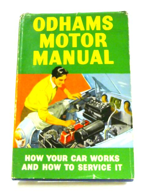Odhams Motor Manual: How your car works and how to service it By Staton Abbey