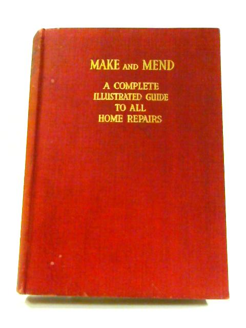 Make and Mend: A Complete Illustrated Guide to All Home Repairs by Anon