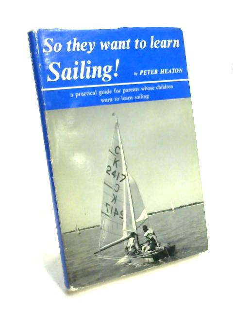 So They Want to Learn Sailing By Peter Heaton