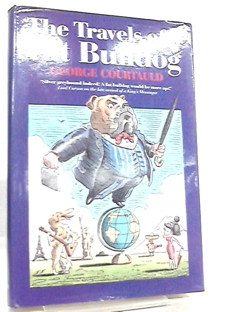 The Travels Of A Fat Bulldog (Travel Literature) By George Courtauld