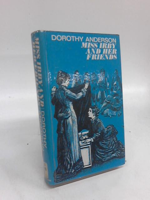 Miss Irby and her friends By Dorothy Anderson