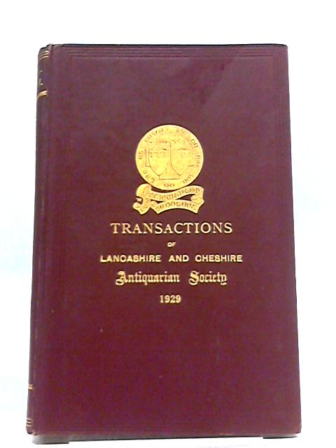 Transactions of the Lancashire and Cheshire Antiquarian Society Volume XLVI 1929 By Various