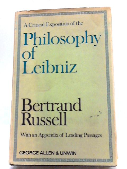 A Critical Exposition of The Philosophy of Leibniz: With An Appendix of Leading Passages by Bertrand Russell