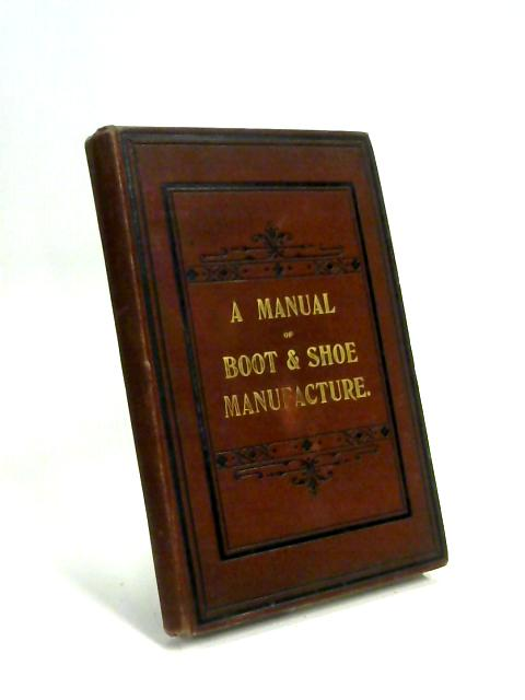 A Manual of Boot and Shoe Manufacture : Designed for the use of technical teachers and students by Herbert Hill