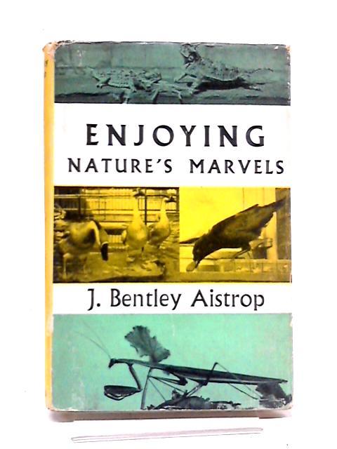Enjoying Nature's Marvels By Jack Bentley Aistrop