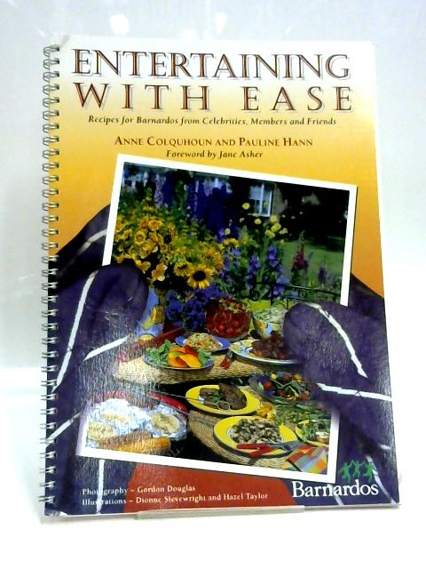 Entertaining with Ease: Recipes for Barnados from Celebrities, Members and Friends By Anne Colquhoun