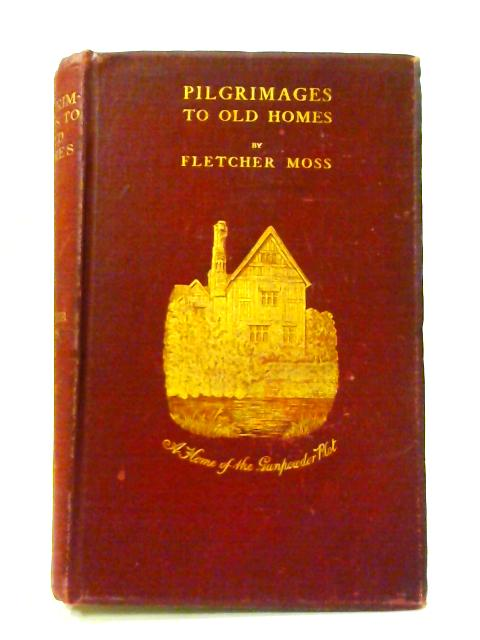 Pilgrimages to Old Homes by Fletcher Moss