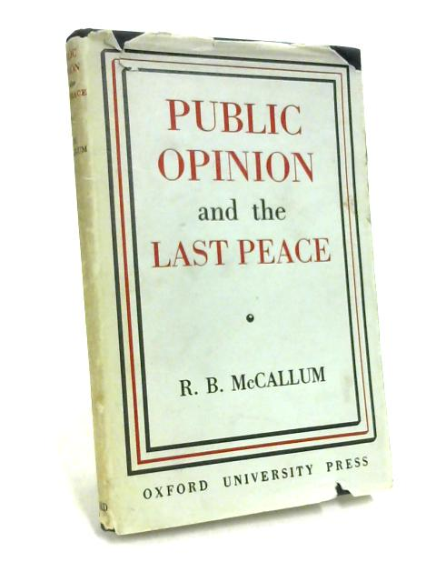 Public Opinion and the Last Peace by R.B. McCallum
