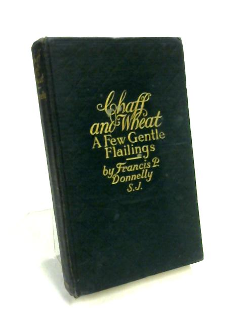 Chaff and Wheat: A Few Gentle Flailings By Francis Patrick Donnelly