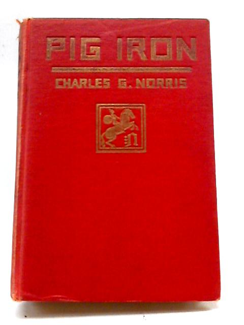 Pig Iron By Charles G. Norris