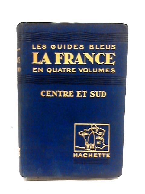Les Guides Bleus La France en Quatre Volumes - Centre et Sud By Marcel Monmarche