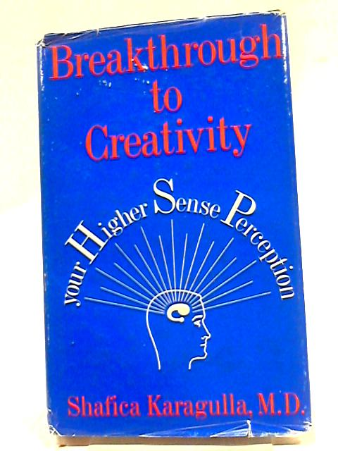 Breakthrough To Creativity Your Higher Sense Perception by Karagulla, Shafica