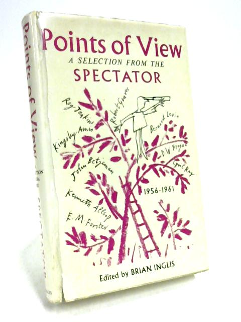 Points of View: A Selection from the Spectator By Ed. B Inglis