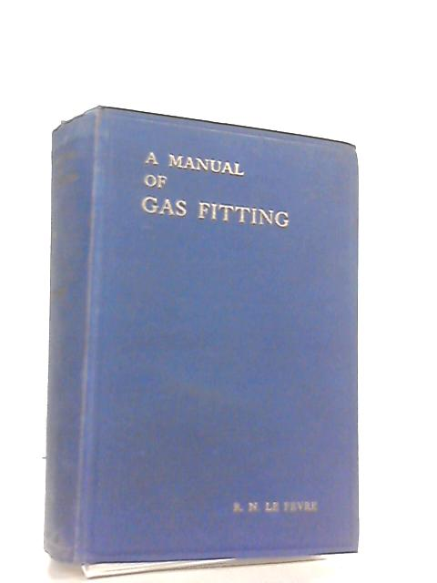 A Manual of Practical Gas Fitting by R. N. le Fevre