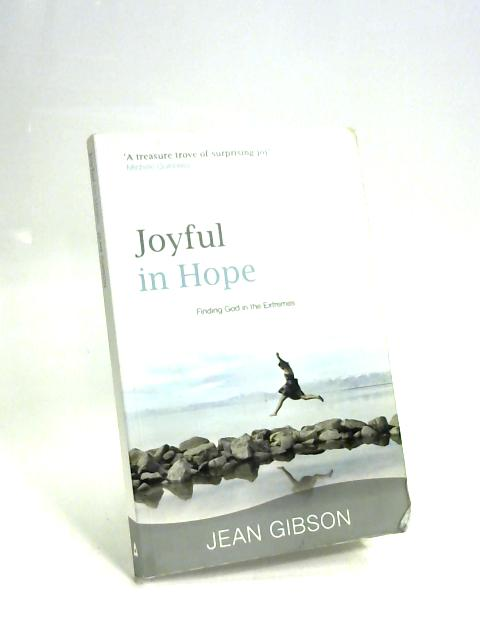 Joyful in Hope: Finding God in the Extremes By Jean Gibson