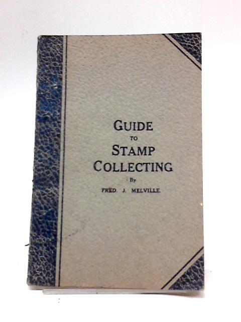 Guide to Stamp Collecting by Fred J. Melville