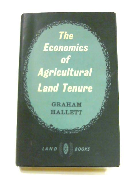 The economics of agricultural land tenure by Graham Hallett