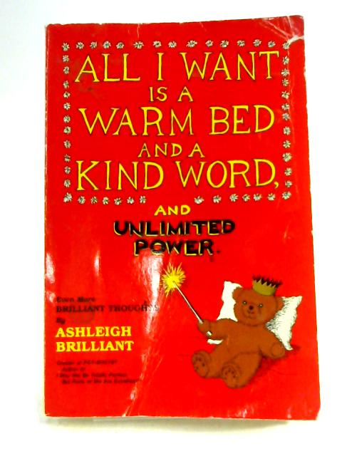 All I Want is a Warm Bed and a Kind Word, and Unlimited Power by Ashleigh Brilliant
