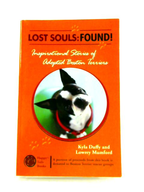 Lost Souls: FOUND! Inspiring Stories of Adopted Boston Terriers By Duffy and Mumford