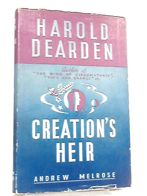 Creation's Heir by Harold Dearden