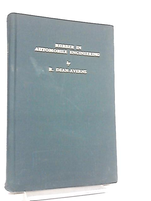 Rubber in Automobile Engineering by Reginald Dean-Averns