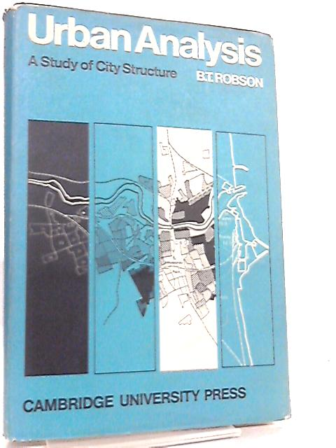 Urban Analysis, A Study of City Structure by B. T. Robson