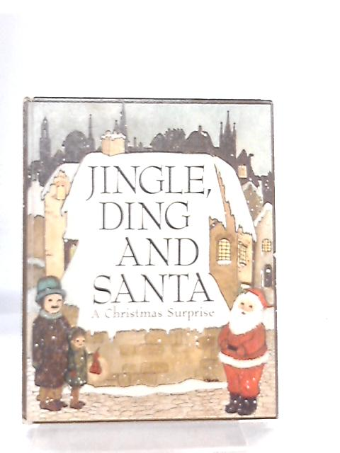 Jingle, Ding and Santa, A Christmas Surprise by Kathy McKee