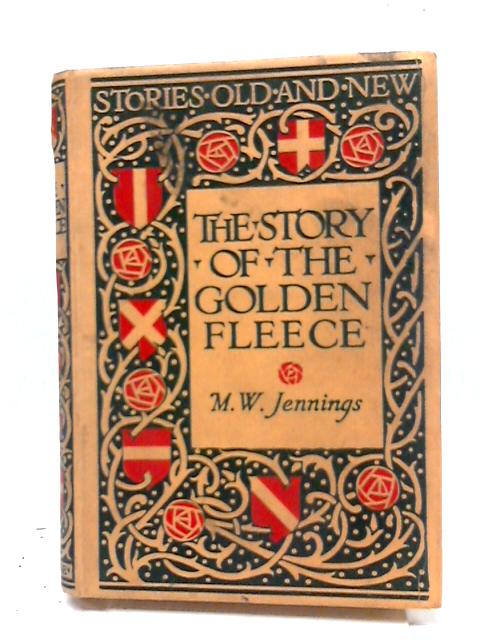 The Story Of The Golden Fleece by Mw Jennings By Mw Jennings