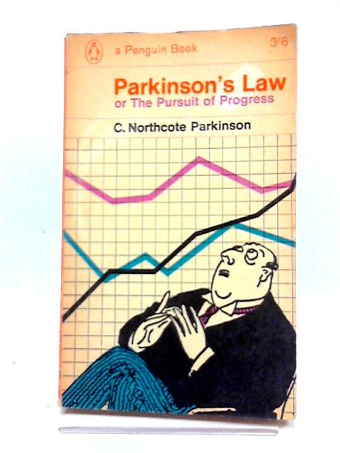 Parkinson`s Law or The Pursuit of Progress by C. Northcote Parkinson