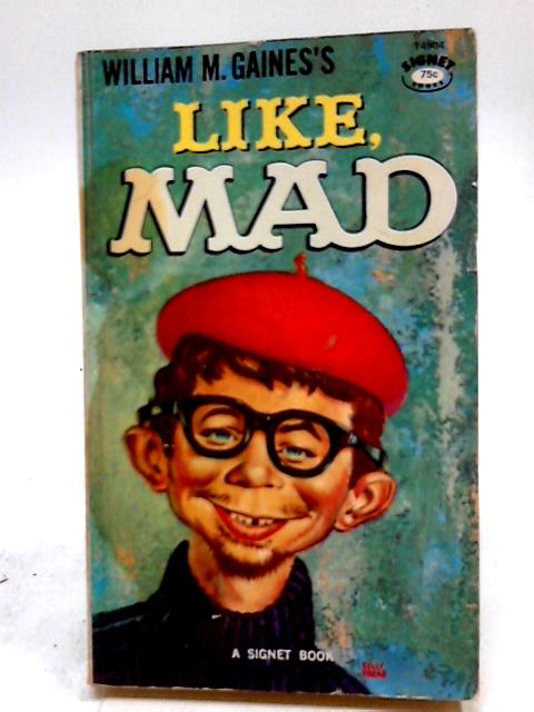Like, Mad. Albert B. Feldstein, Editor. Cartoons by Various