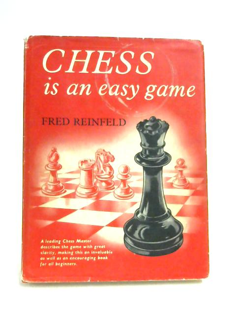 Chess is an Easy Game by Fred Reinfeld