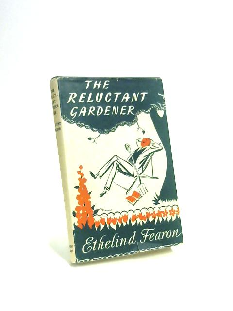 The Reluctant Gardener by Ethelind Fearon