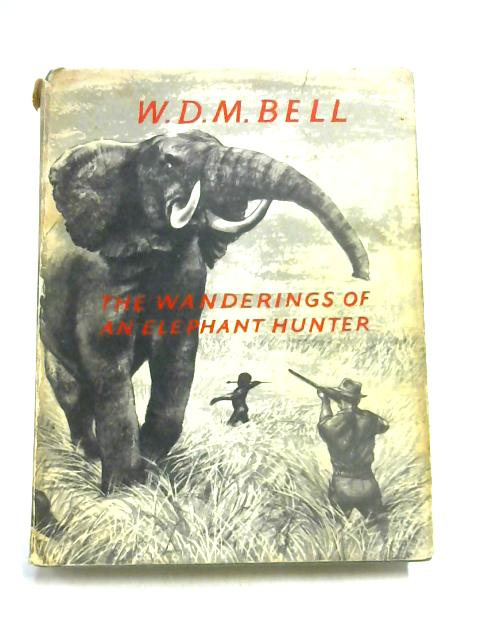 The Wanderings of an Elephant Hunter by W D M Bell