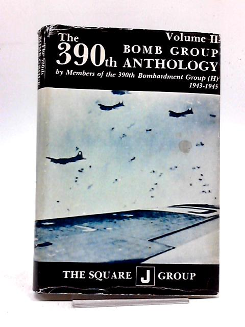 The 390th Bomb Group Anthology by Members of the 390th Bomb Group (H) 1943-1945 Volume II by Various