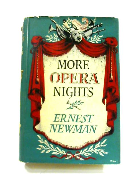 More Opera Nights by Ernest Newman