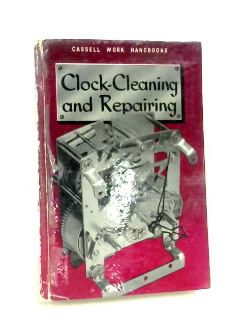 Clock Cleaning and Repairing by Ed. by Bernard E. Jones