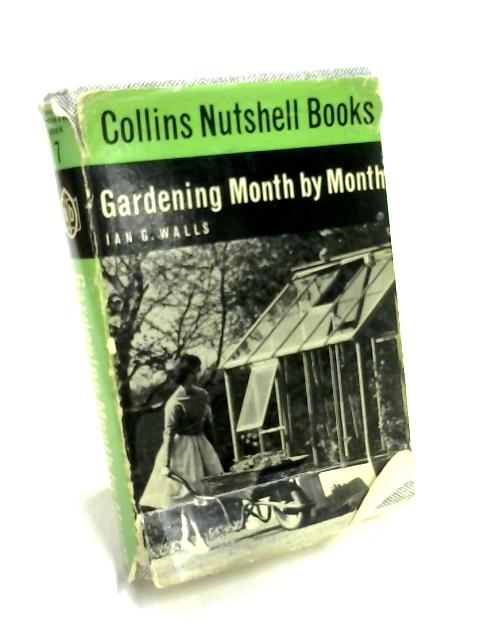 Gardening Month by Month by Ian G. Walls
