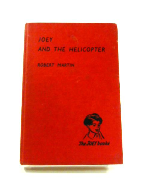 Joey and the Helicopter By Robert Martin