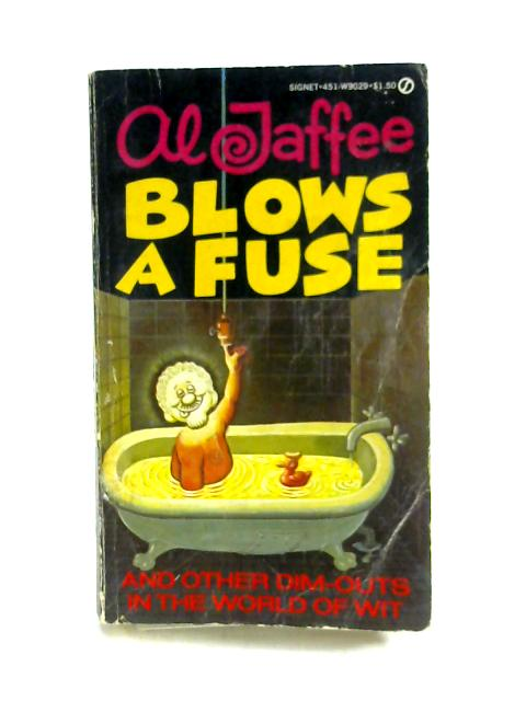 Al Jaffee Blows a Fuse by Al Jaffee