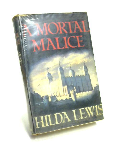A Mortal Malice by Hilda Lewis